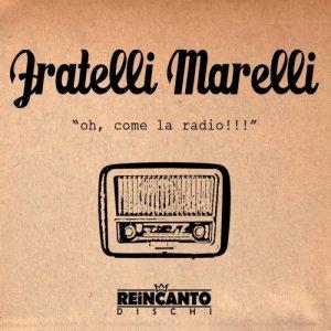 album Oh Come la radio - fratellimarelli