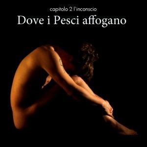 album Capitolo 2 l'inconscio - Dove i Pesci affogano
