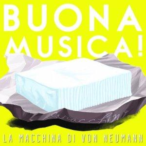 album Buona Musica! - La macchina di von Neumann