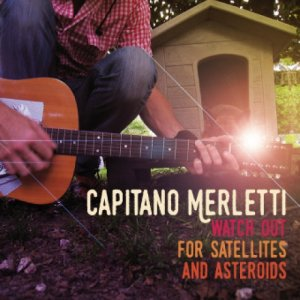 album Watch Out For Satellites and Asteroids - Capitano Merletti