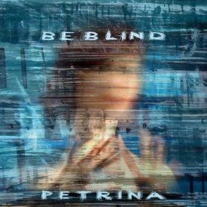 album Be Blind - Petrina