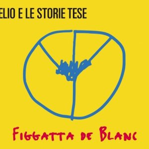 Elio e le Storie Tese Figgatta de blanc copertina