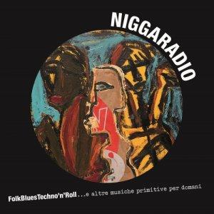 niggaradio FolkBluesTechno'n'Roll...e altre musiche primitive per domani copertina