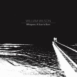 William Wilson Whispers: A Scar Is Born copertina