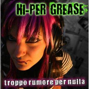 album TROPPO RUMORE PER NULLA - Hi-per grease