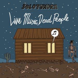 album Live Music, Dead People - Solotundra