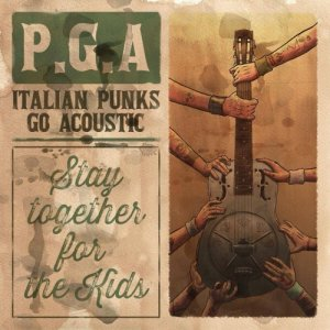 album PGA - Italian Punks Go Acoustic: Stay Together For The Kids - Compilation
