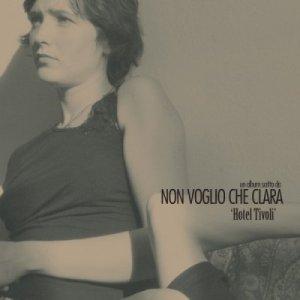 album Hotel Tivoli - Non Voglio che Clara