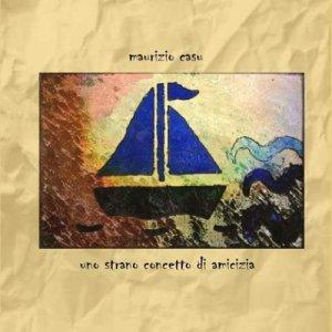 album Uno strano concetto di amicizia - Maurizio Casu