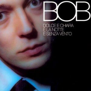 album Dolce E Chiara è la Notte E Senza Vento - Bob Lugli