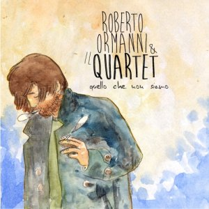 Roberto Ormanni & il Quartet Quello che non siamo copertina