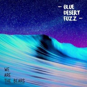 album Blue Desert Fuzz - WE ARE THE BEARS