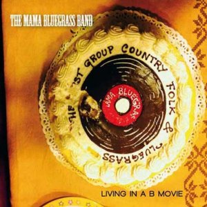 album Living in a B Movie - The MAMA BLUEGRASS BAND