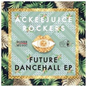 Ackeejuice Rockers Future Dancehall EP copertina