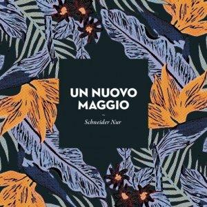 album Un Nuovo Maggio - Schneider Nur