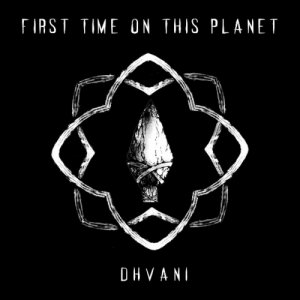 album First Time On This Planet - Dhvani