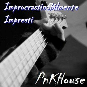 album IMPROCRASTINABILMENTE IMPRESTI - PnKHouse