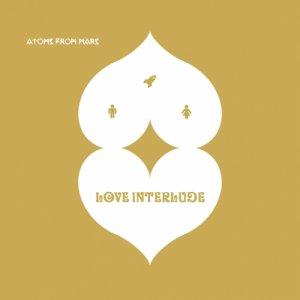 album Love Interlude - Atoms From Mars