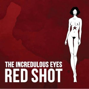 album RED SHOT - The Incredulous Eyes