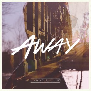 album AWAY (single from LOTUSFLOWER - TRUE STORY) - I Am Your Friend