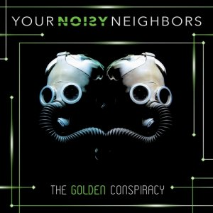 album The Golden Conspiracy - Your Noisy Neighbors