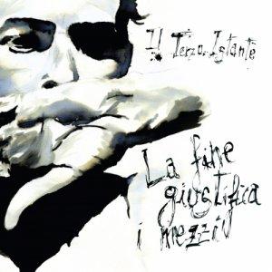 album La Fine Giustifica I Mezzi - Il Terzo Istante