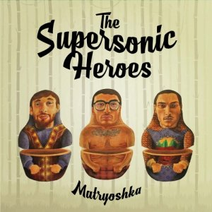 album Matryoshka - Supersonic Heroes