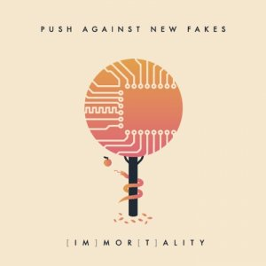 album [im]mor[t]ality - push_against_new_fakes