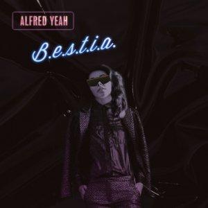 Alfred Yeah B.E.S.T.I.A. copertina