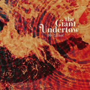 album The Weak - The Giant Undertow