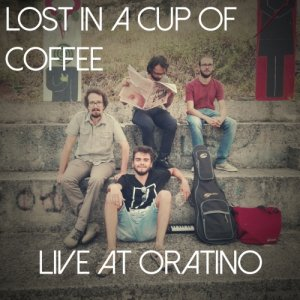 album Live at Oratino - Lost in a cup of coffee