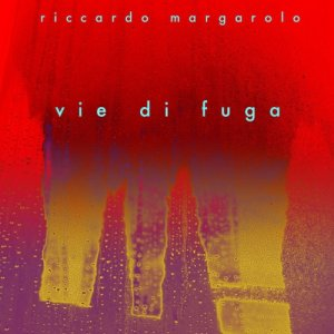 album Vie di Fuga - riccardo margarolo