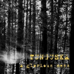 album A Glorious Mess - Tunguska