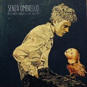 album SENZA OMBRELLO - Riccardo Amadei e Les Pastìs