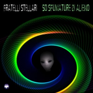 album 50 Sfumature di Alieno - Fratelli Stellari