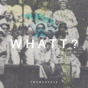 album WHATT? - TwoMonkeys