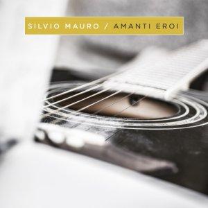 album Amanti Eroi - SilvioMauro