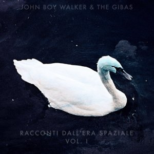 album Racconti dall'Era Spaziale - vol. I - John Boy Walker & the Gibas