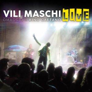 album VILI MASCHI LIVE - Omaggio a Rino Gaetano - VILI MASCHI Omaggio a Rino Gaetano