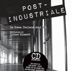 album Post-Industriale - La scena italiana degli anni '80' - POST-INDUSTRIALE: La scena italiana degli anni '80