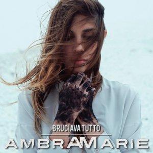 AmbraMarie Bruciava Tutto copertina