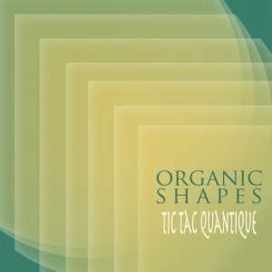 album Tic Tac Quantique - concept EP - Organic Shapes