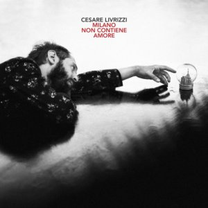 album Milano non contiene amore - Cesare Livrizzi