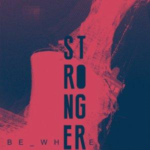 album Stronger - be_where