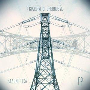 album MAGNETICA Ep - I Giardini di Chernobyl