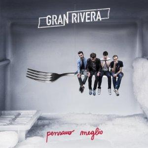 Gran Rivera PENSAVO MEGLIO copertina