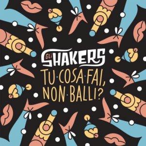 Gli Shakers Tu cosa fai, non balli? copertina