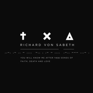 album You Will Know Me After These Songs of Faith, Death and Love - Richard Von Sabeth