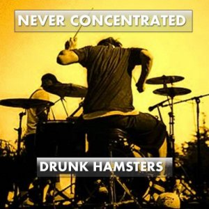 album Never Concentrated - Drunk Hamsters