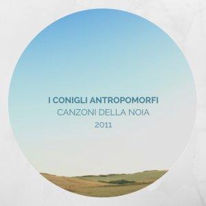 album Canzoni della Noia 2011 - I Conigli Antropomorfi